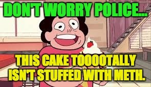 Steven Universe Gone Wrong... | image tagged in drugs,steven universe,taunting police,taunts | made w/ Imgflip meme maker
