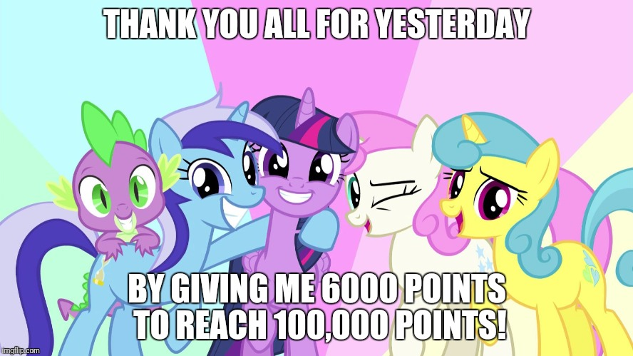 Thanks everybody! I am a better and more well known memer now! | THANK YOU ALL FOR YESTERDAY BY GIVING ME 6000 POINTS TO REACH 100,000 POINTS! | image tagged in fascinated ponies,memes,points,thank you,xanderbrony | made w/ Imgflip meme maker