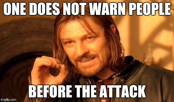 One Does Not Simply Meme | ONE DOES NOT WARN PEOPLE BEFORE THE ATTACK | image tagged in memes,one does not simply | made w/ Imgflip meme maker