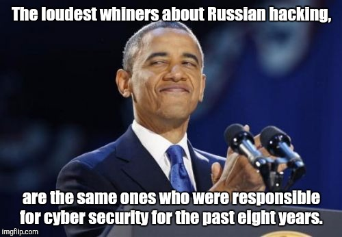 The loudest whiners about Russian hacking, are the same ones who were responsible for cyber security for the past eight years. | made w/ Imgflip meme maker