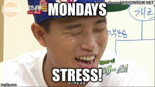 MONDAYS STRESS! | made w/ Imgflip meme maker