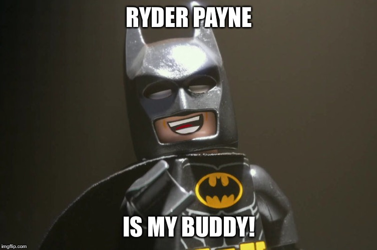 RYDER PAYNE; IS MY BUDDY! | image tagged in lego batman yeah | made w/ Imgflip meme maker