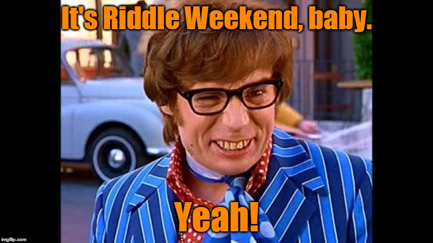 It's Riddle Weekend, baby. Yeah! | made w/ Imgflip meme maker