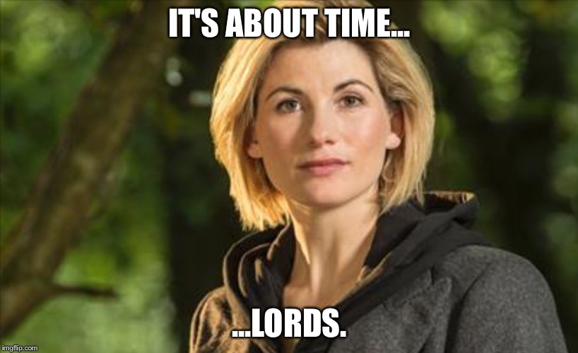 IT'S ABOUT TIME... ...LORDS. | image tagged in it's about time | made w/ Imgflip meme maker