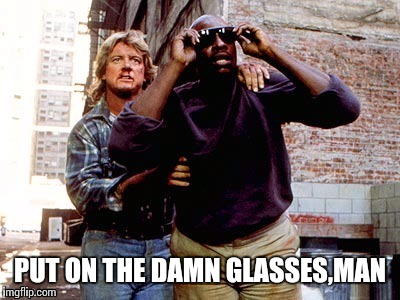 PUT ON THE DAMN GLASSES,MAN | made w/ Imgflip meme maker