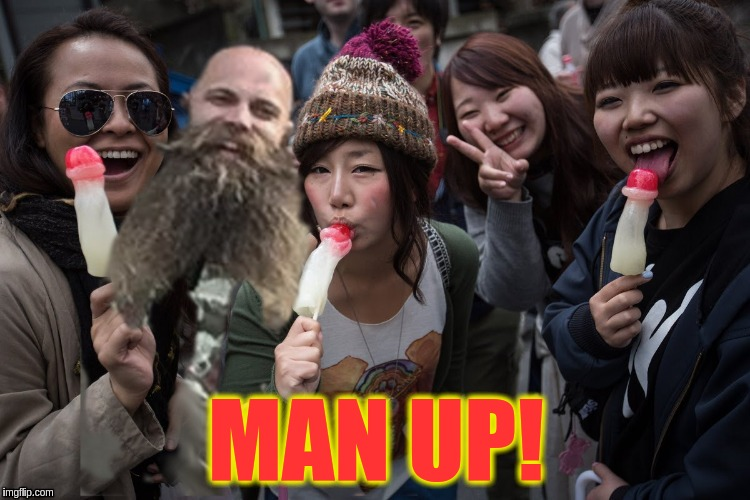 Man Up! | MAN UP! | image tagged in memes | made w/ Imgflip meme maker