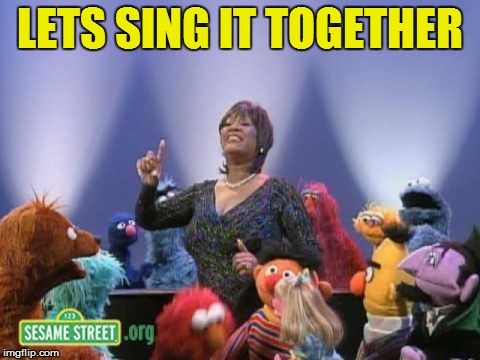 LETS SING IT TOGETHER | made w/ Imgflip meme maker