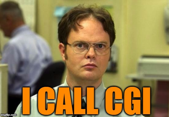dwight | I CALL CGI | image tagged in dwight | made w/ Imgflip meme maker