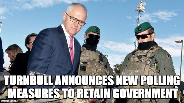 TURNBULL ANNOUNCES NEW POLLING MEASURES TO RETAIN GOVERNMENT | image tagged in fuhrer turnbull | made w/ Imgflip meme maker