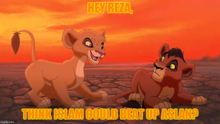 HEY REZA, THINK ISLAM COULD BEAT UP ASLAN? | made w/ Imgflip meme maker