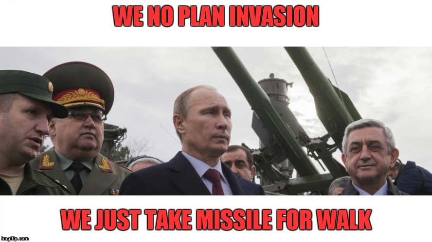WE NO PLAN INVASION WE JUST TAKE MISSILE FOR WALK | made w/ Imgflip meme maker
