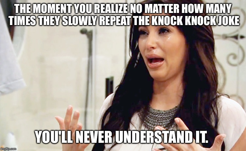 Frustrated (In Kardashian)  | THE MOMENT YOU REALIZE NO MATTER HOW MANY TIMES THEY SLOWLY REPEAT THE KNOCK KNOCK JOKE YOU'LL NEVER UNDERSTAND IT. | image tagged in kim kardashian,crying,frustrated,i don't get it,bad joke | made w/ Imgflip meme maker