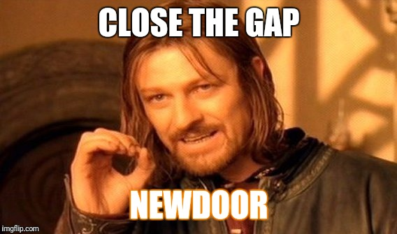 One Does Not Simply Meme | CLOSE THE GAP NEWDOOR | image tagged in memes,one does not simply | made w/ Imgflip meme maker