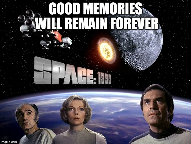 GOOD MEMORIES WILL REMAIN FOREVER | image tagged in memes | made w/ Imgflip meme maker