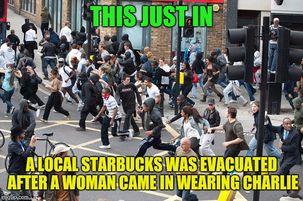 THIS JUST IN A LOCAL STARBUCKS WAS EVACUATED AFTER A WOMAN CAME IN WEARING CHARLIE | made w/ Imgflip meme maker