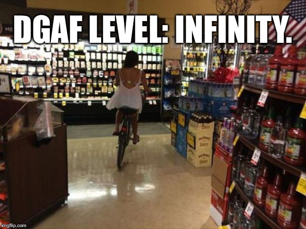 Haven't Made One Of These In A Lonnng Time... | DGAF LEVEL: INFINITY. | image tagged in memes,dgaf,random,too funny | made w/ Imgflip meme maker