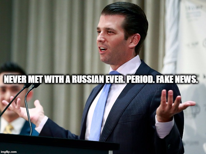 What Else Jr? | NEVER MET WITH A RUSSIAN EVER. PERIOD. FAKE NEWS. | image tagged in what else jr | made w/ Imgflip meme maker