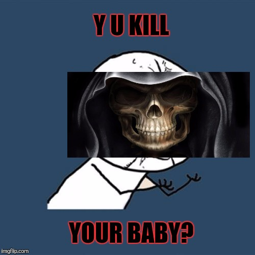 Y U No Meme | YOUR BABY? Y U KILL | image tagged in memes,y u no | made w/ Imgflip meme maker