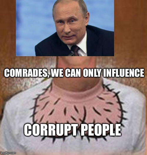 COMRADES, WE CAN ONLY INFLUENCE CORRUPT PEOPLE | made w/ Imgflip meme maker