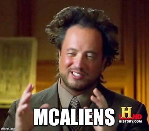 Ancient Aliens Meme | MCALIENS | image tagged in memes,ancient aliens | made w/ Imgflip meme maker