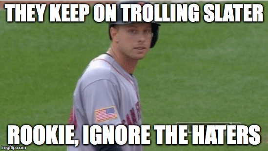 Don't Be a Slater Hater | THEY KEEP ON TROLLING SLATER ROOKIE, IGNORE THE HATERS | image tagged in san francisco giants,mlb baseball | made w/ Imgflip meme maker