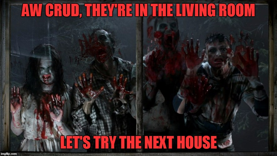 AW CRUD, THEY'RE IN THE LIVING ROOM LET'S TRY THE NEXT HOUSE | made w/ Imgflip meme maker