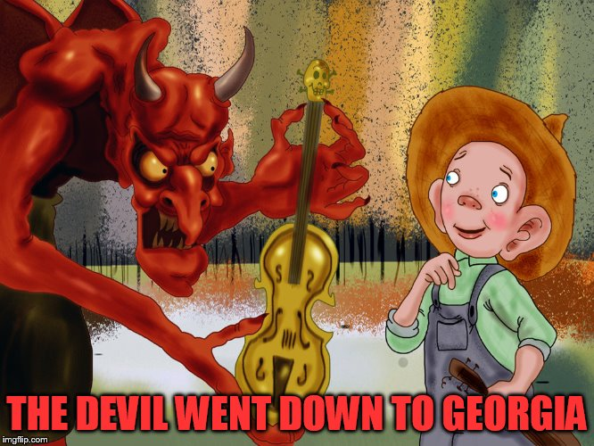 THE DEVIL WENT DOWN TO GEORGIA | made w/ Imgflip meme maker