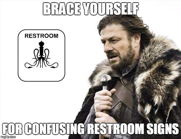 Brace Yourselves X is Coming Meme | BRACE YOURSELF FOR CONFUSING RESTROOM SIGNS | image tagged in memes,brace yourselves x is coming | made w/ Imgflip meme maker