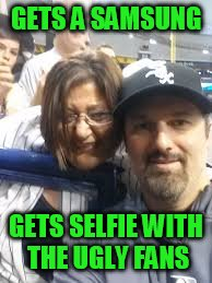 GETS A SAMSUNG GETS SELFIE WITH THE UGLY FANS | made w/ Imgflip meme maker