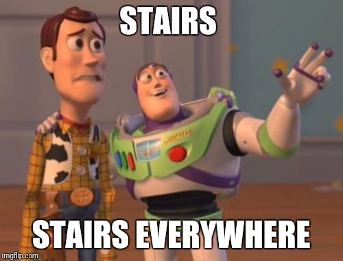 X, X Everywhere Meme | STAIRS STAIRS EVERYWHERE | image tagged in memes,x x everywhere | made w/ Imgflip meme maker