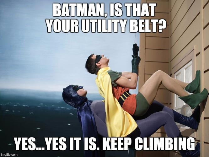 Stolen Memes Week™ an AndrewFinlayson event July 17-24. SpursFanFromAround gets it, thank you Spurs! | BATMAN, IS THAT YOUR UTILITY BELT? YES...YES IT IS. KEEP CLIMBING | image tagged in batman and robin climbing a building,memes,stolen memes week,spursfanfromaround,it's not a repost it's not stolen it's a meme | made w/ Imgflip meme maker