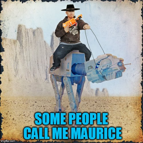 SOME PEOPLE CALL ME MAURICE | made w/ Imgflip meme maker