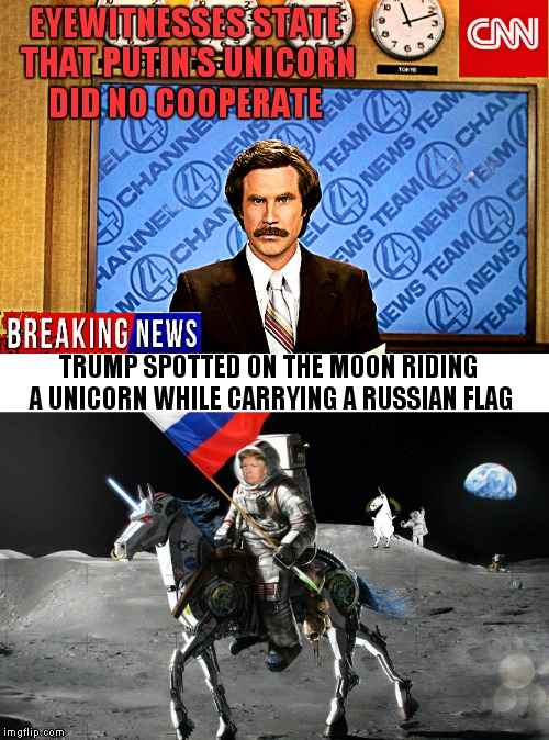 And Fox news said he was in Florida ha! | EYEWITNESSES STATE THAT PUTIN'S UNICORN DID NO COOPERATE TRUMP SPOTTED ON THE MOON RIDING A UNICORN WHILE CARRYING A RUSSIAN FLAG | image tagged in cnn fake news,trump most interesting man in the world,anti cnn month | made w/ Imgflip meme maker