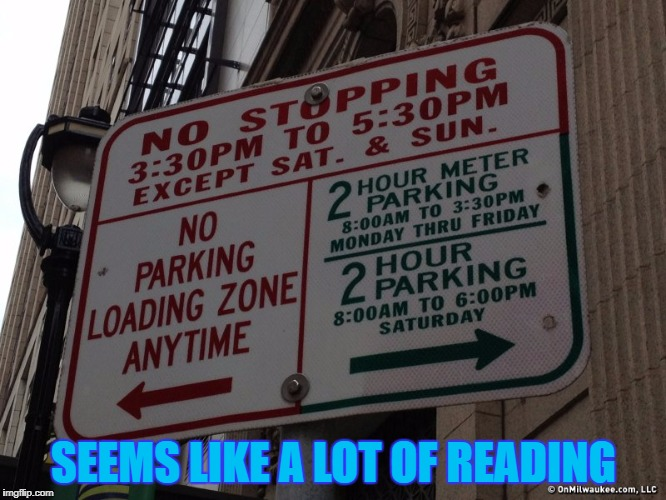 No Anything | SEEMS LIKE A LOT OF READING | image tagged in no parking,memes,confusing,street signs,bad parking | made w/ Imgflip meme maker