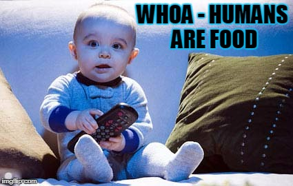 WHOA - HUMANS ARE FOOD | made w/ Imgflip meme maker