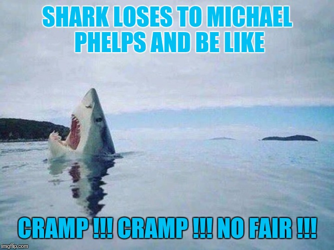 Shark's excuse | SHARK LOSES TO MICHAEL PHELPS AND BE LIKE CRAMP !!! CRAMP !!! NO FAIR !!! | image tagged in sharks excuse,shark week,michael phelps,memes | made w/ Imgflip meme maker