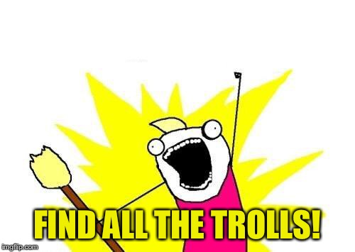 X All The Y Meme | FIND ALL THE TROLLS! | image tagged in memes,x all the y | made w/ Imgflip meme maker