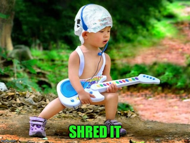 SHRED IT | made w/ Imgflip meme maker