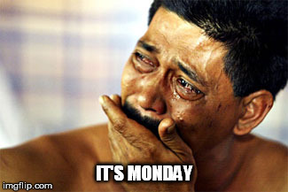 IT'S MONDAY | made w/ Imgflip meme maker