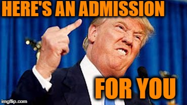 HERE'S AN ADMISSION FOR YOU | made w/ Imgflip meme maker