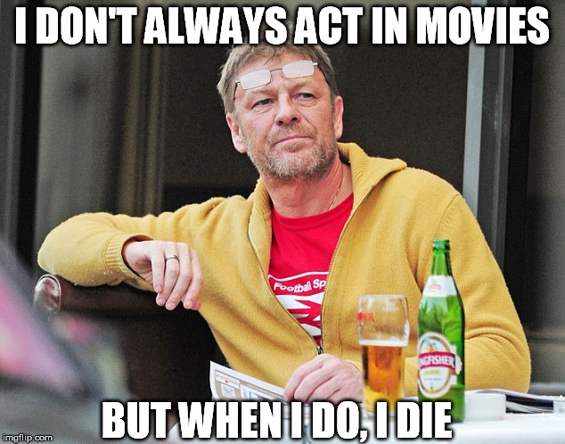 Stolen Memes Week | I DON'T ALWAYS ACT IN MOVIES BUT WHEN I DO, I DIE | image tagged in meme | made w/ Imgflip meme maker