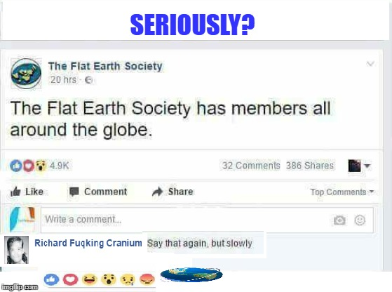 love the logic flat earth for flat heads  | SERIOUSLY? | image tagged in facebook,flat earth,earthisflat,memes,funny | made w/ Imgflip meme maker