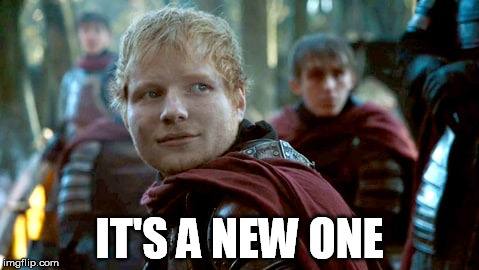 IT'S A NEW ONE | image tagged in got | made w/ Imgflip meme maker