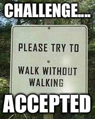 CHALLENGE.... ACCEPTED | image tagged in funny sign fail | made w/ Imgflip meme maker