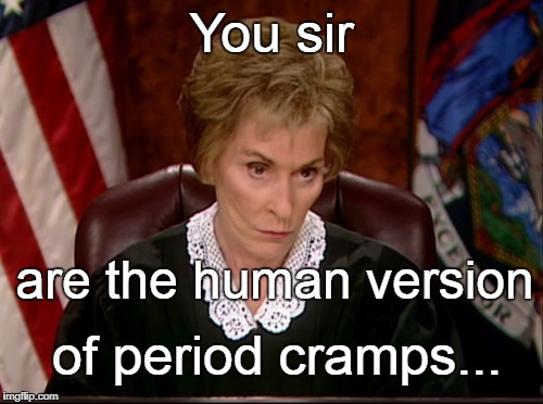 You sir of period cramps... are the human version | image tagged in sir,human,version,period,cramps,you | made w/ Imgflip meme maker