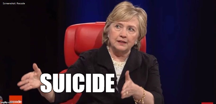 Conspiracy Hillary | SUICIDE | image tagged in conspiracy hillary | made w/ Imgflip meme maker