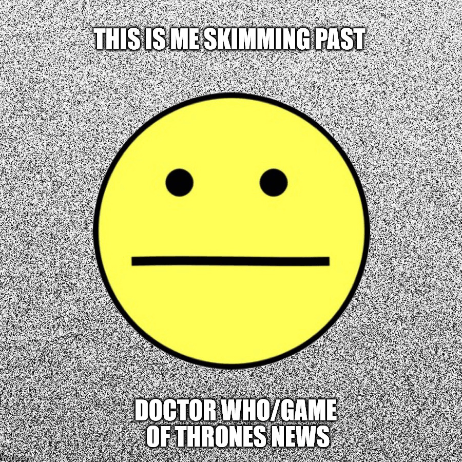 Doctor Who/Game of Thrones:  Not Caring | THIS IS ME SKIMMING PAST DOCTOR WHO/GAME OF THRONES NEWS | image tagged in indifference,not caring,meh,blah,so what,non-fandom | made w/ Imgflip meme maker