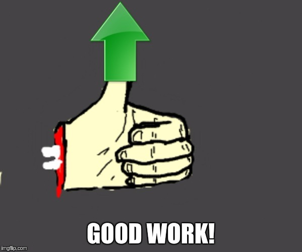 GOOD WORK! | made w/ Imgflip meme maker