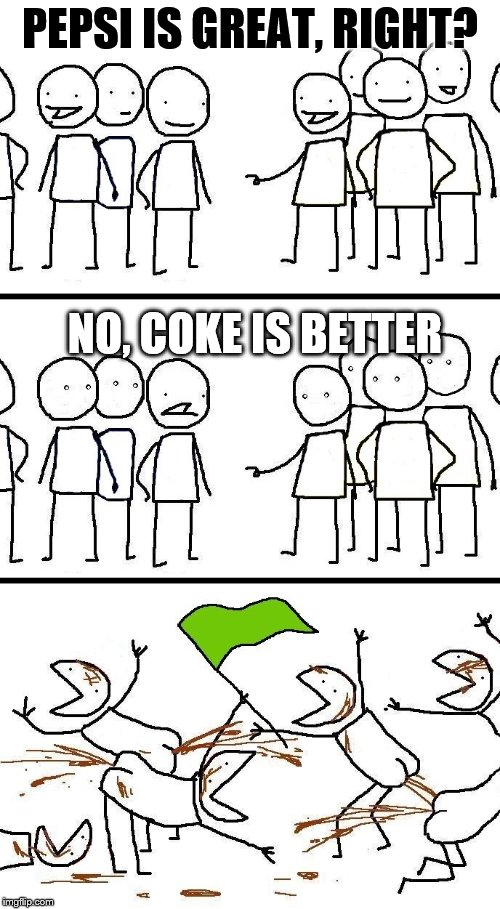 civilized discussion | PEPSI IS GREAT, RIGHT? NO, COKE IS BETTER | image tagged in civilized discussion | made w/ Imgflip meme maker