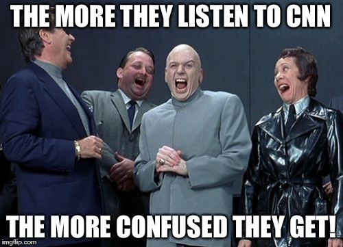Laughing Villains Meme | THE MORE THEY LISTEN TO CNN THE MORE CONFUSED THEY GET! | image tagged in memes,laughing villains | made w/ Imgflip meme maker